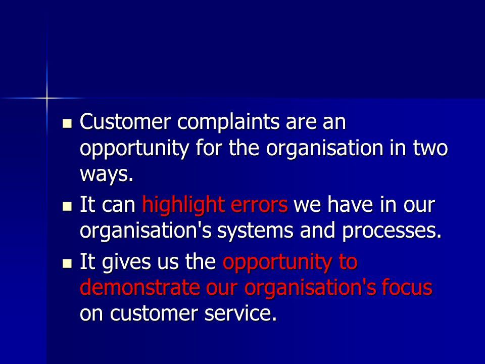 Customer complaints are an opportunity for the organisation in two ways.
