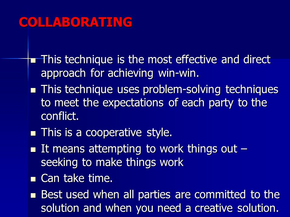 COLLABORATING This technique is the most effective and direct approach for achieving win-win.