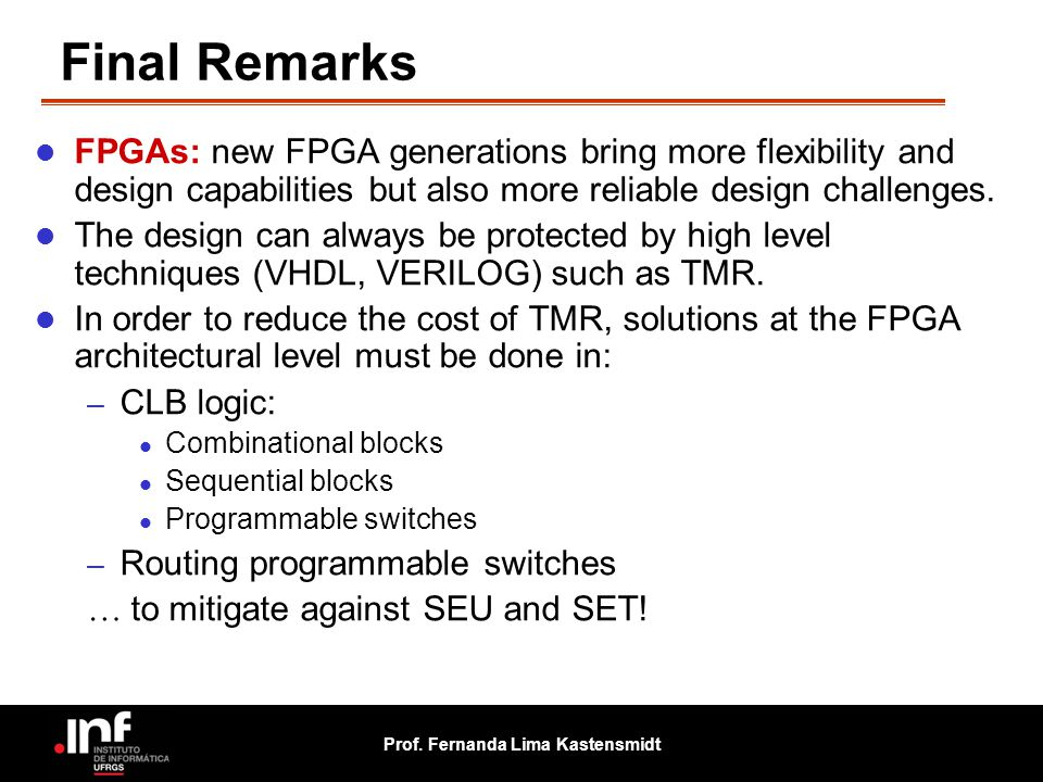 Final Remarks FPGAs: new FPGA generations bring more flexibility and design capabilities but also more reliable design challenges.