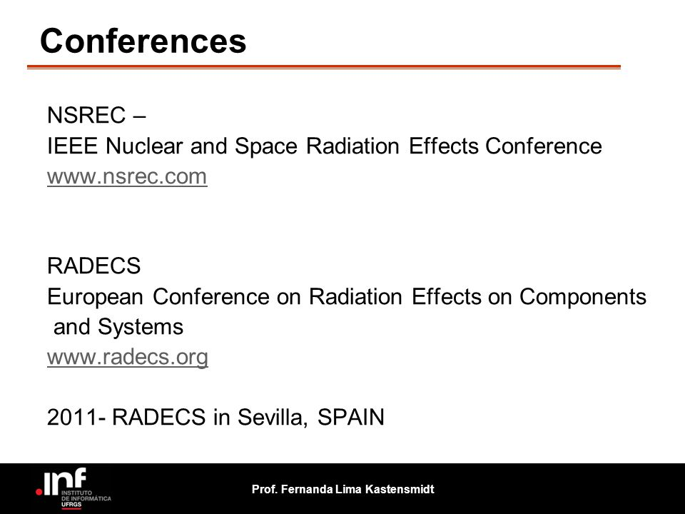 Conferences NSREC – IEEE Nuclear and Space Radiation Effects Conference. www.nsrec.com. RADECS.