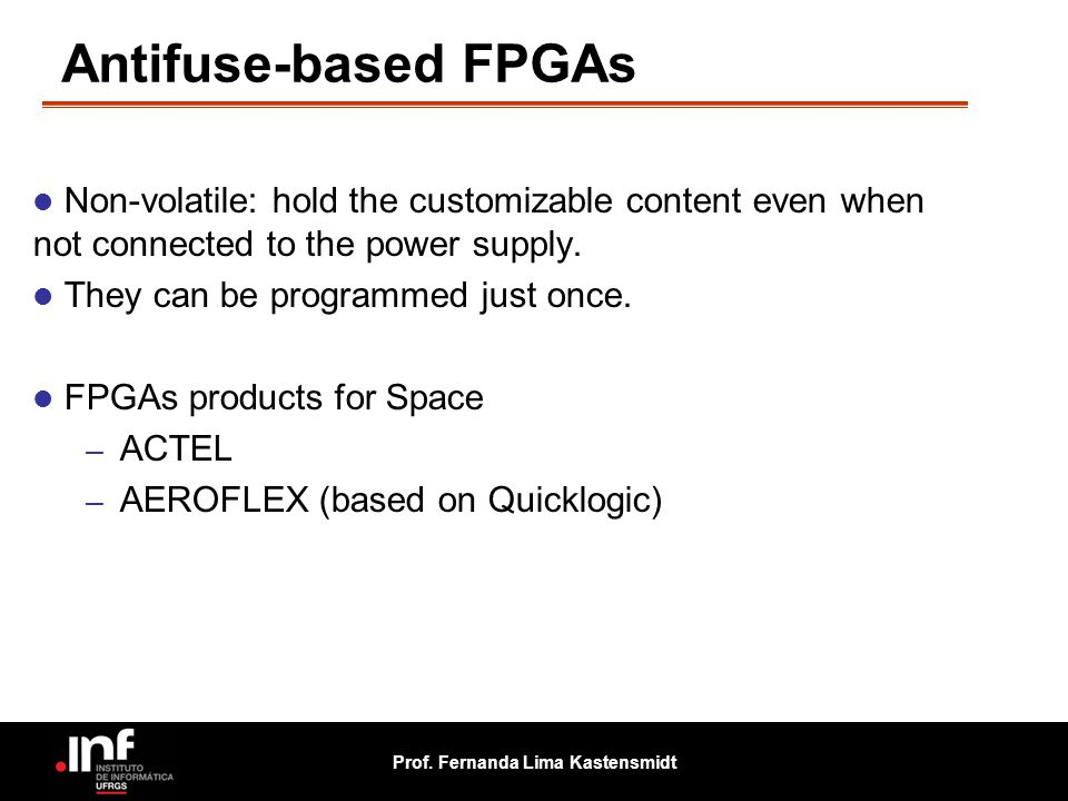 Antifuse-based FPGAs Non-volatile: hold the customizable content even when not connected to the power supply.