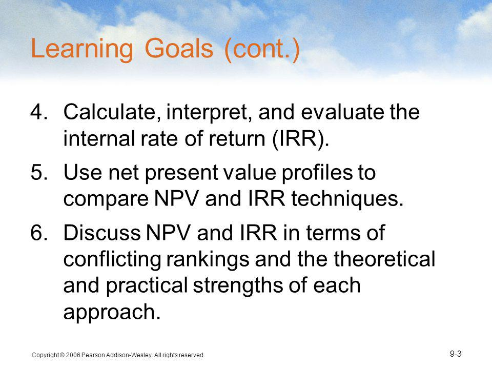 Learning Goals (cont.) Calculate, interpret, and evaluate the internal rate of return (IRR).