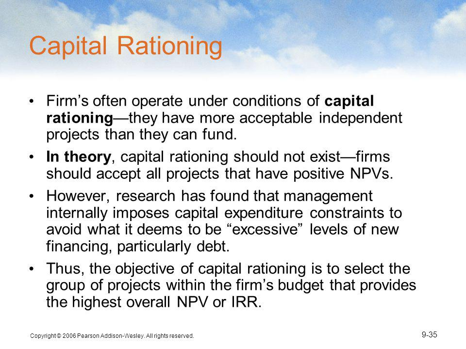Capital Rationing Firm's often operate under conditions of capital rationing—they have more acceptable independent projects than they can fund.