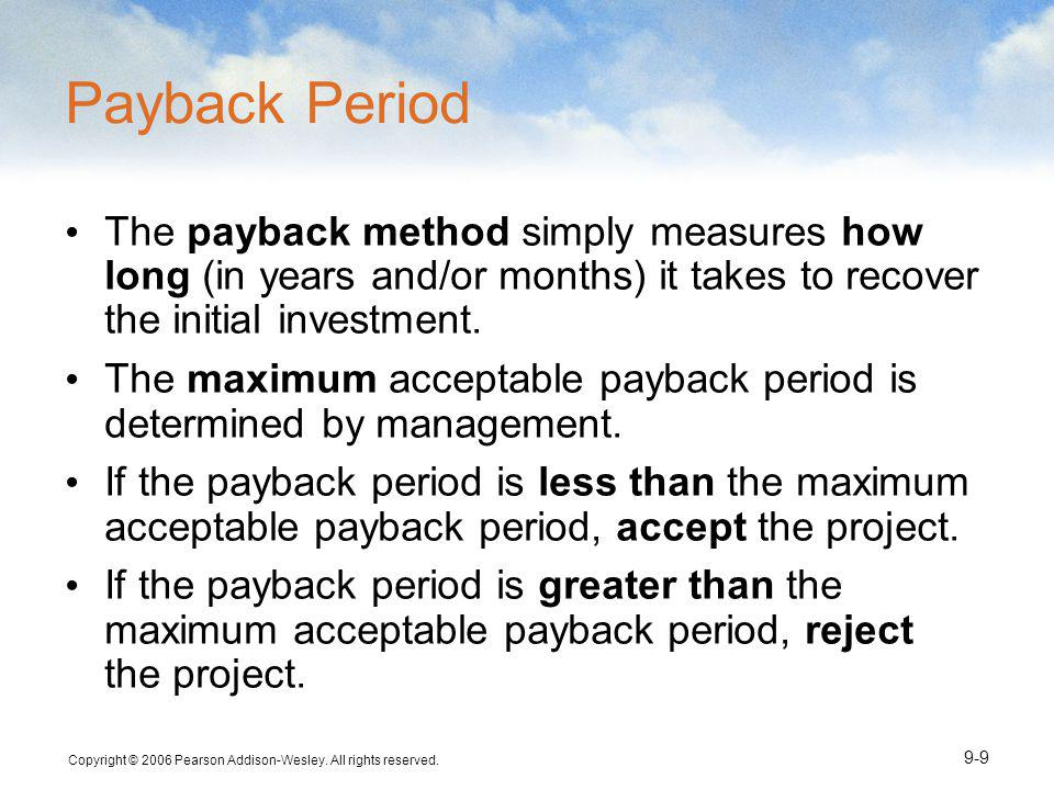 Payback Period The payback method simply measures how long (in years and/or months) it takes to recover the initial investment.