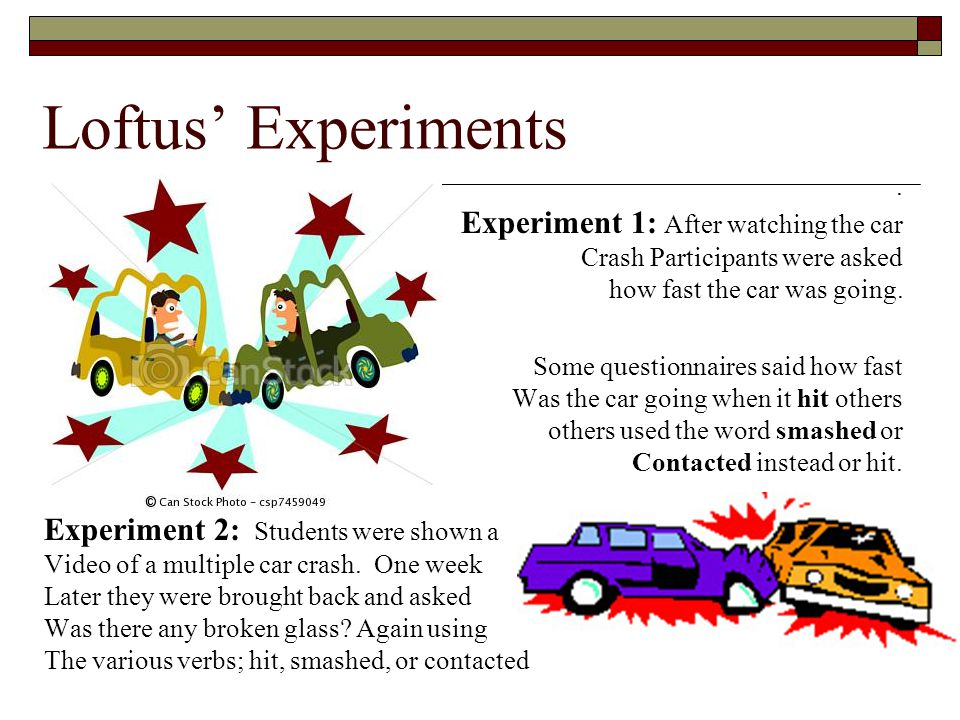 Loftus' Experiments Experiment 1: After watching the car