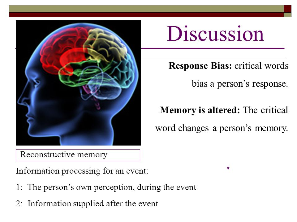 Discussion Response Bias: critical words bias a person's response.