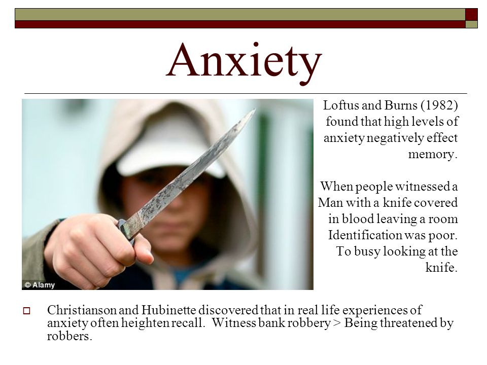 Anxiety Loftus and Burns (1982) found that high levels of
