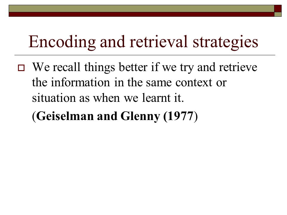 Encoding and retrieval strategies