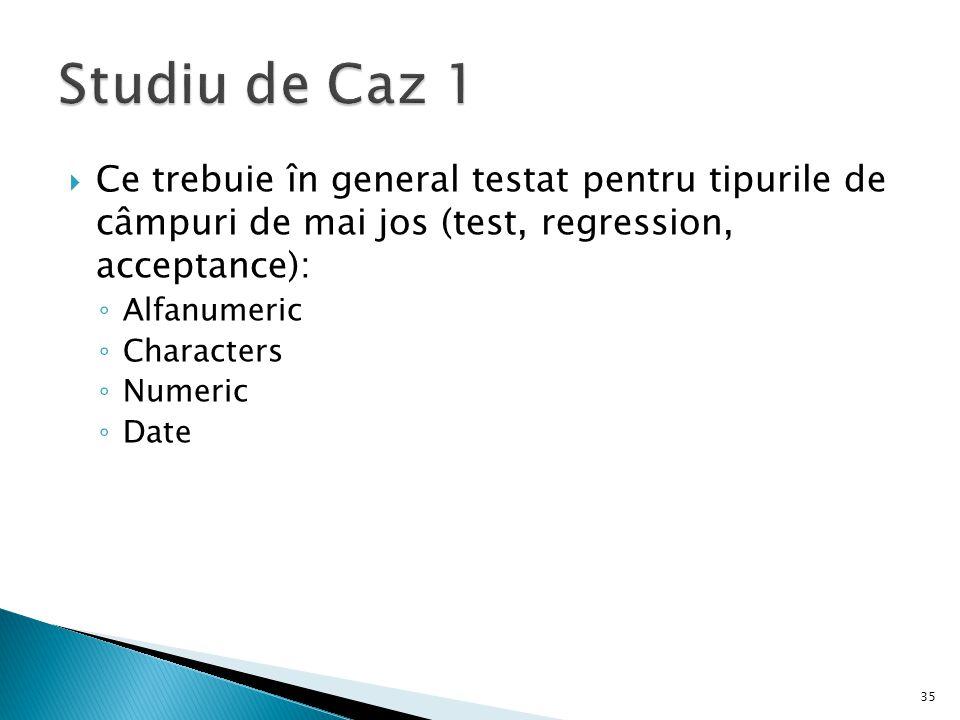 Studiu de Caz 1 Ce trebuie în general testat pentru tipurile de câmpuri de mai jos (test, regression, acceptance):