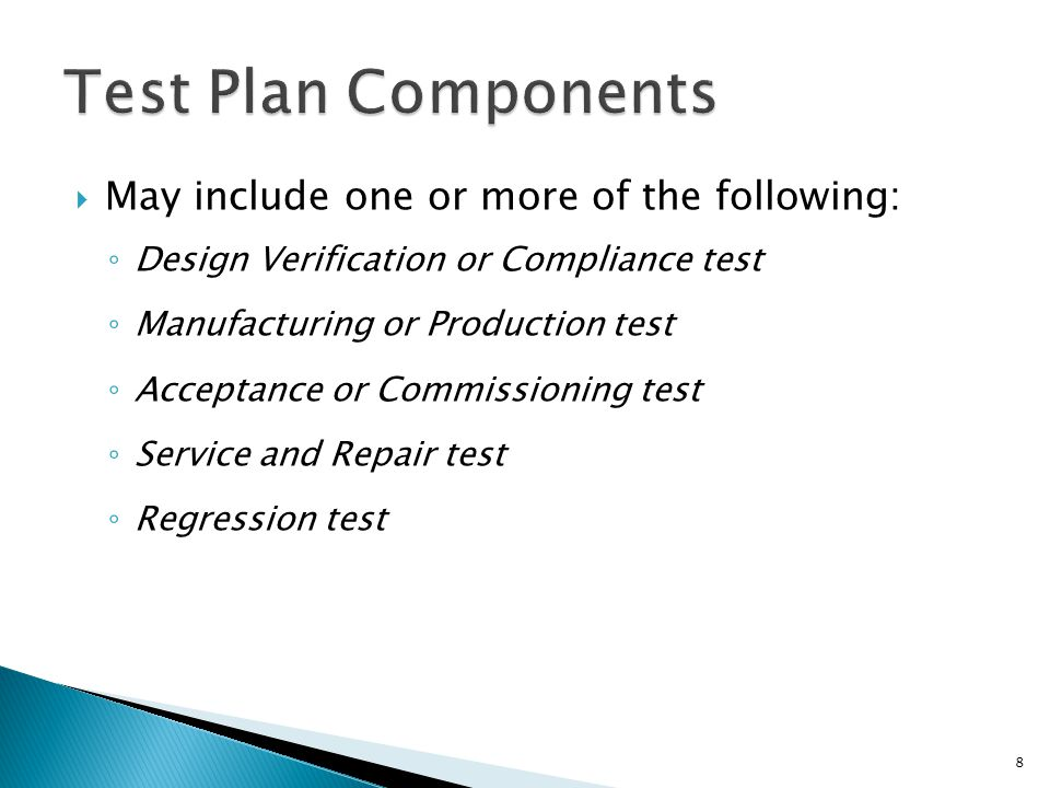 Test Plan Components May include one or more of the following: