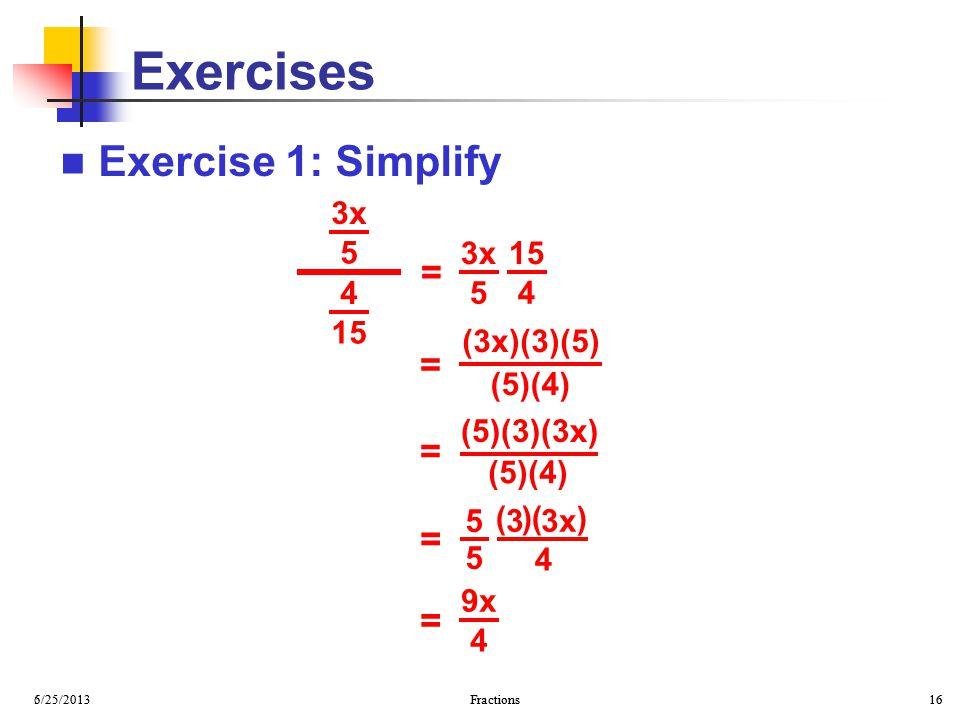Exercises Exercise 1: Simplify = = = = = 4 15 3x 5 3x 5 15 4