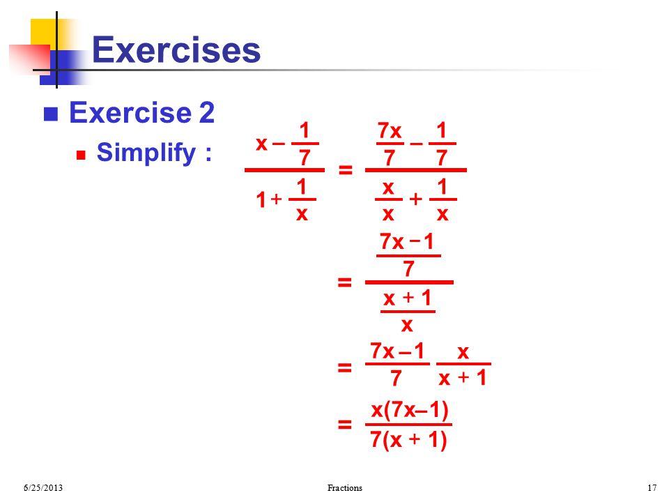 Exercises Exercise 2 Simplify : = + = = = 1 7 x – + 1 7 – 7x x x + 1 x