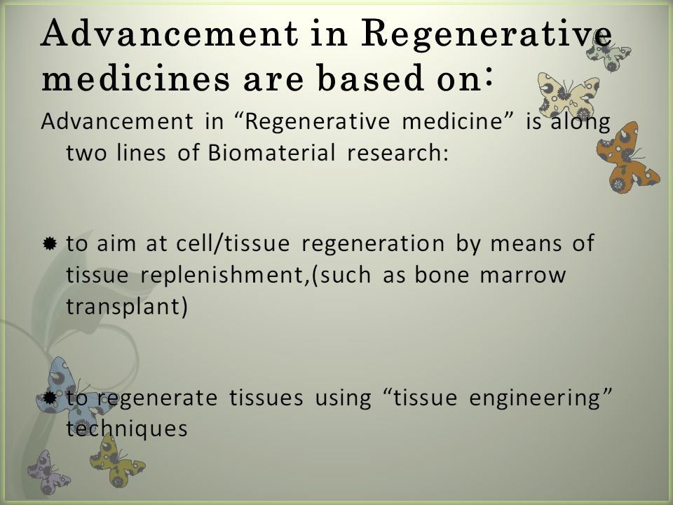 Advancement in Regenerative medicines are based on: