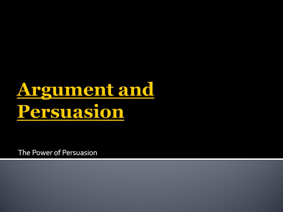 Argument and Persuasion