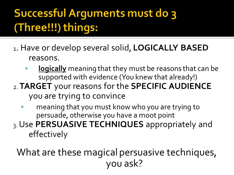 Successful Arguments must do 3 (Three!!!) things: