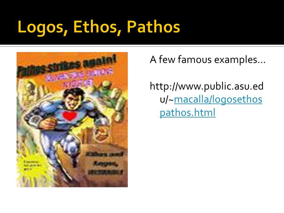 Logos, Ethos, Pathos A few famous examples…