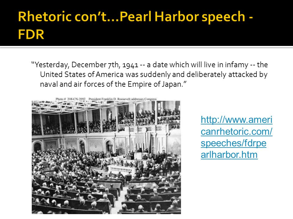 Rhetoric con't…Pearl Harbor speech - FDR