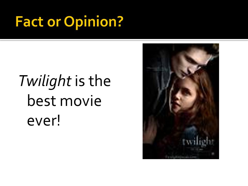 Twilight is the best movie ever!