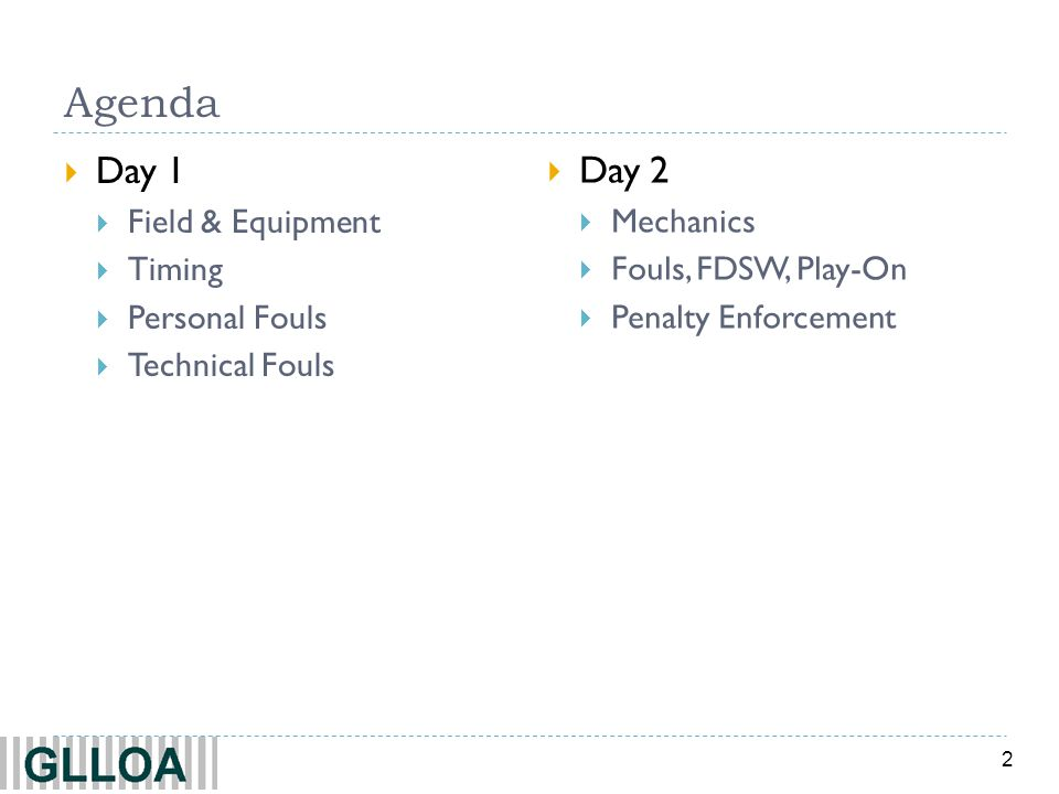 Agenda Day 1 Day 2 Field & Equipment Timing Personal Fouls