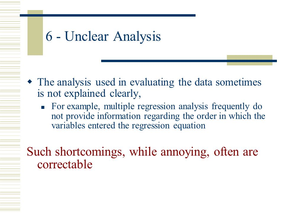 6 - Unclear Analysis The analysis used in evaluating the data sometimes is not explained clearly,