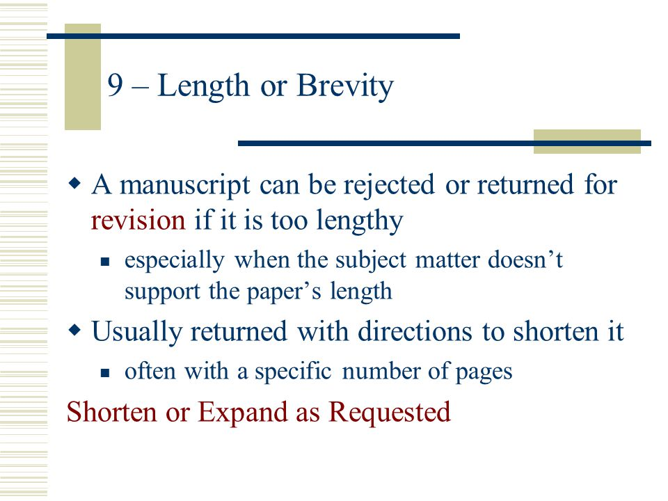 9 – Length or Brevity A manuscript can be rejected or returned for revision if it is too lengthy.