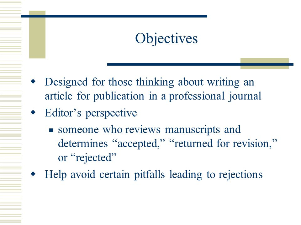 Objectives Designed for those thinking about writing an article for publication in a professional journal.