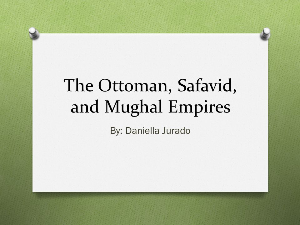 The Ottoman, Safavid, and Mughal Empires