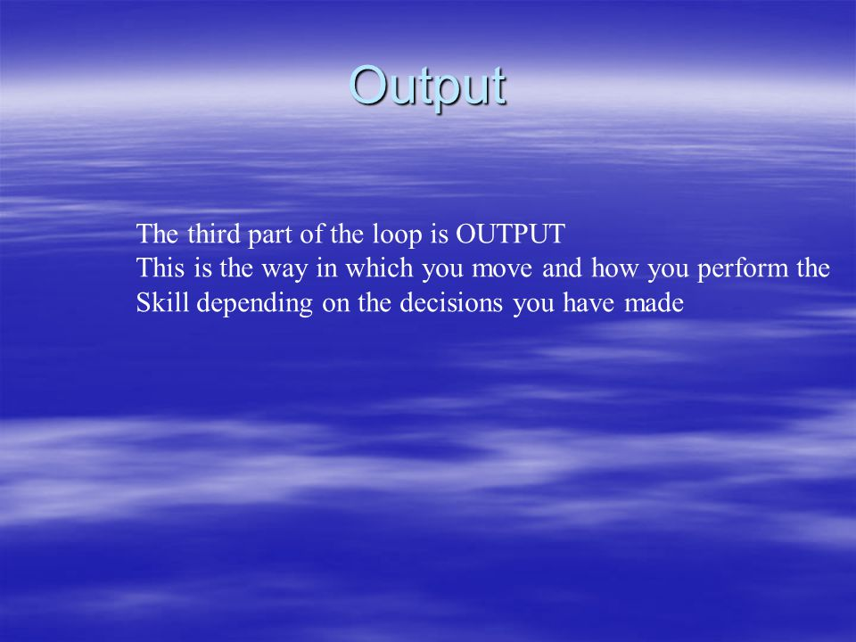 Output The third part of the loop is OUTPUT