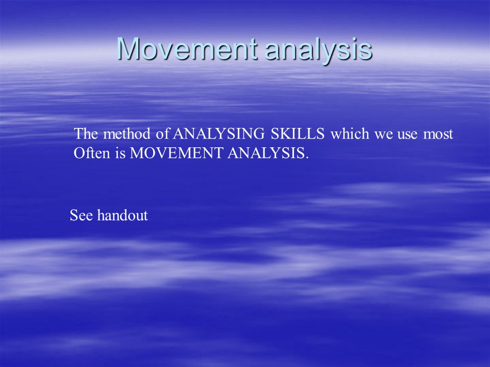 Movement analysis The method of ANALYSING SKILLS which we use most