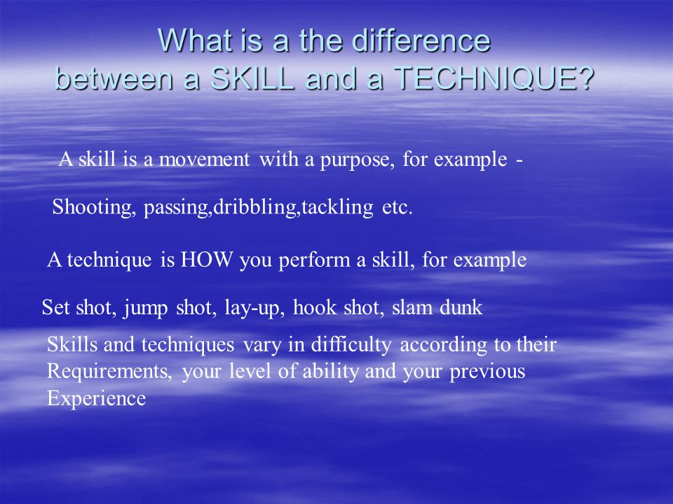 What is a the difference between a SKILL and a TECHNIQUE