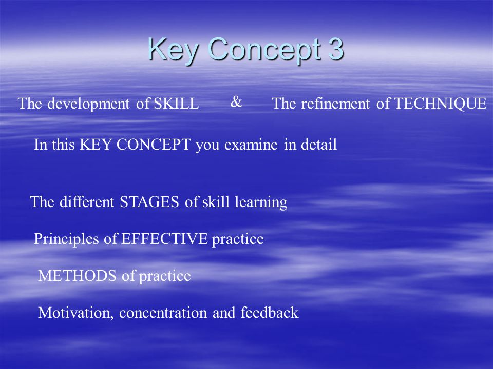 Key Concept 3 The development of SKILL & The refinement of TECHNIQUE