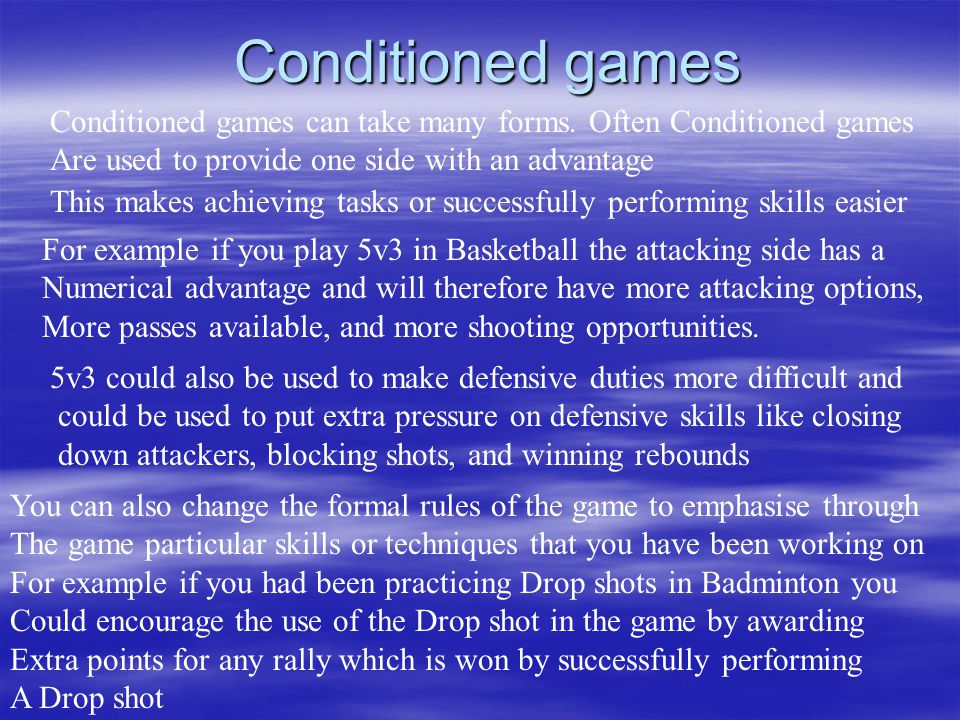Conditioned games Conditioned games can take many forms. Often Conditioned games. Are used to provide one side with an advantage.