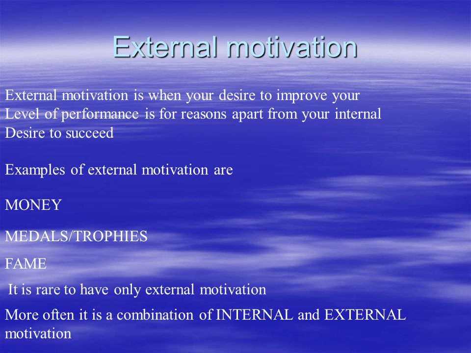 External motivation External motivation is when your desire to improve your. Level of performance is for reasons apart from your internal.