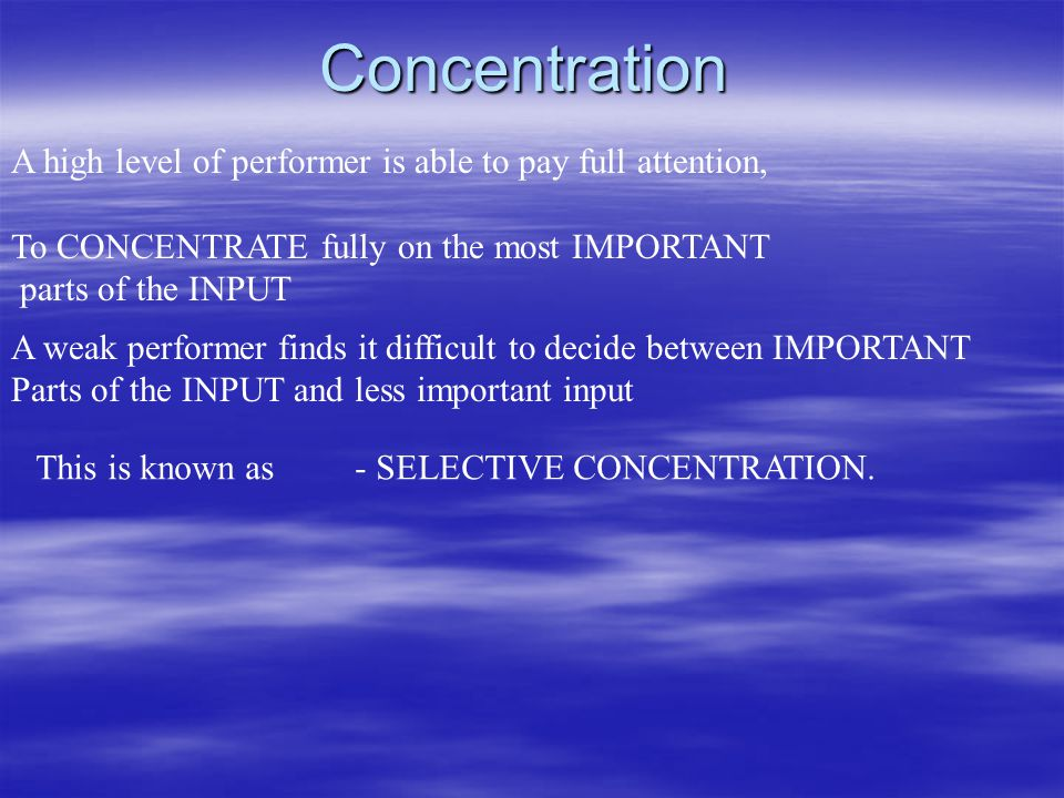 Concentration A high level of performer is able to pay full attention,