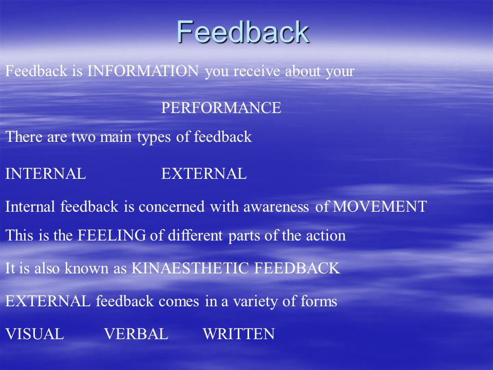 Feedback Feedback is INFORMATION you receive about your PERFORMANCE