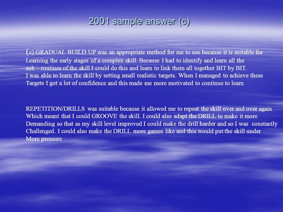 2001 sample answer (c) (c) GRADUAL BUILD UP was an appropriate method for me to use because it is suitable for.