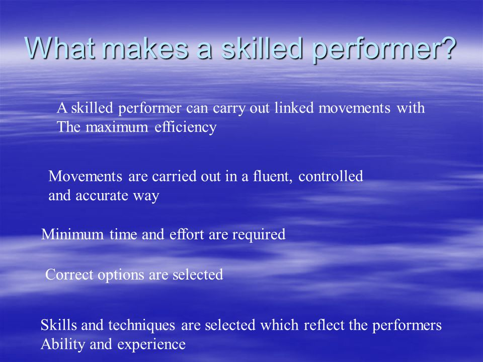 What makes a skilled performer