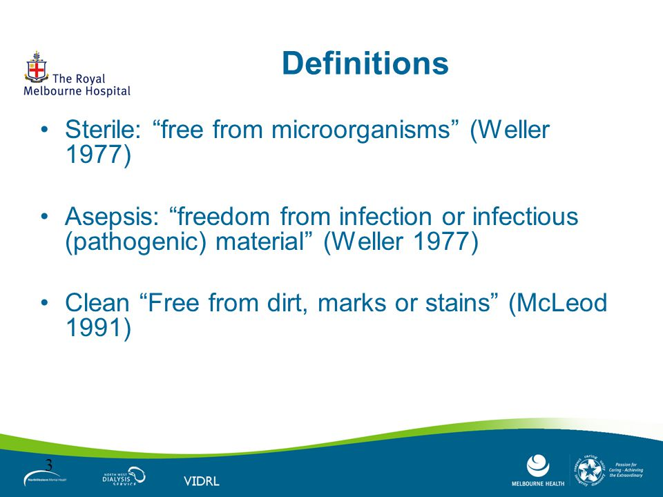 Definitions Sterile: free from microorganisms (Weller 1977)