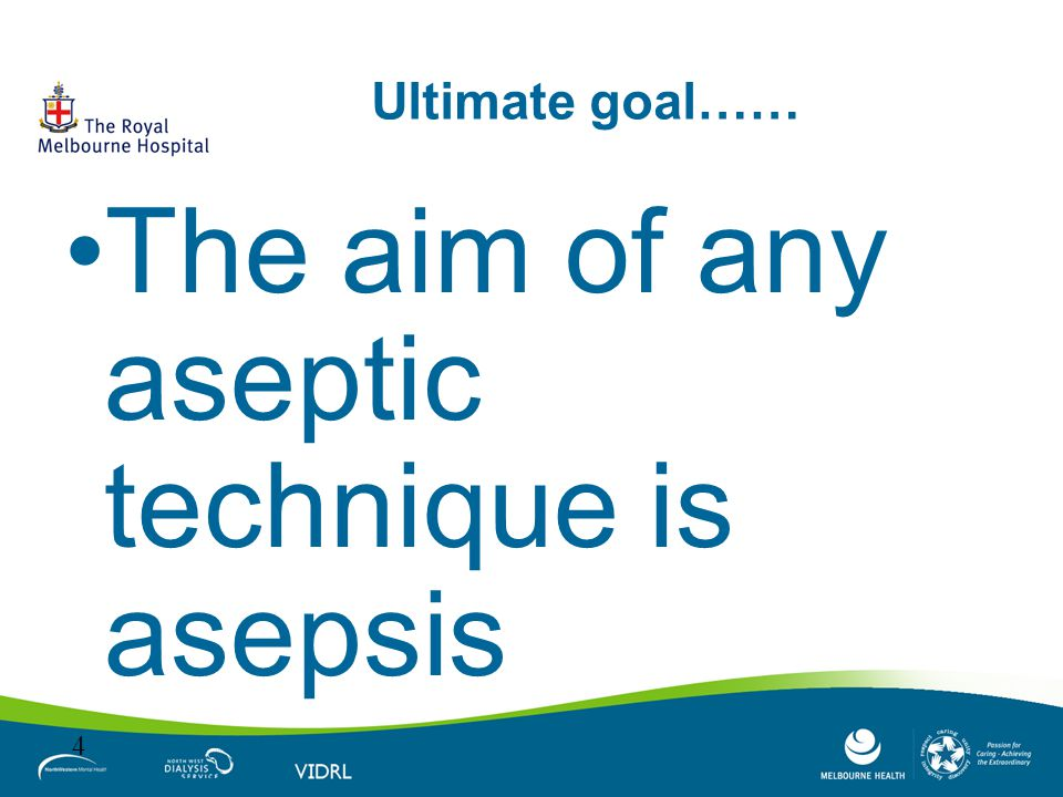 The aim of any aseptic technique is asepsis