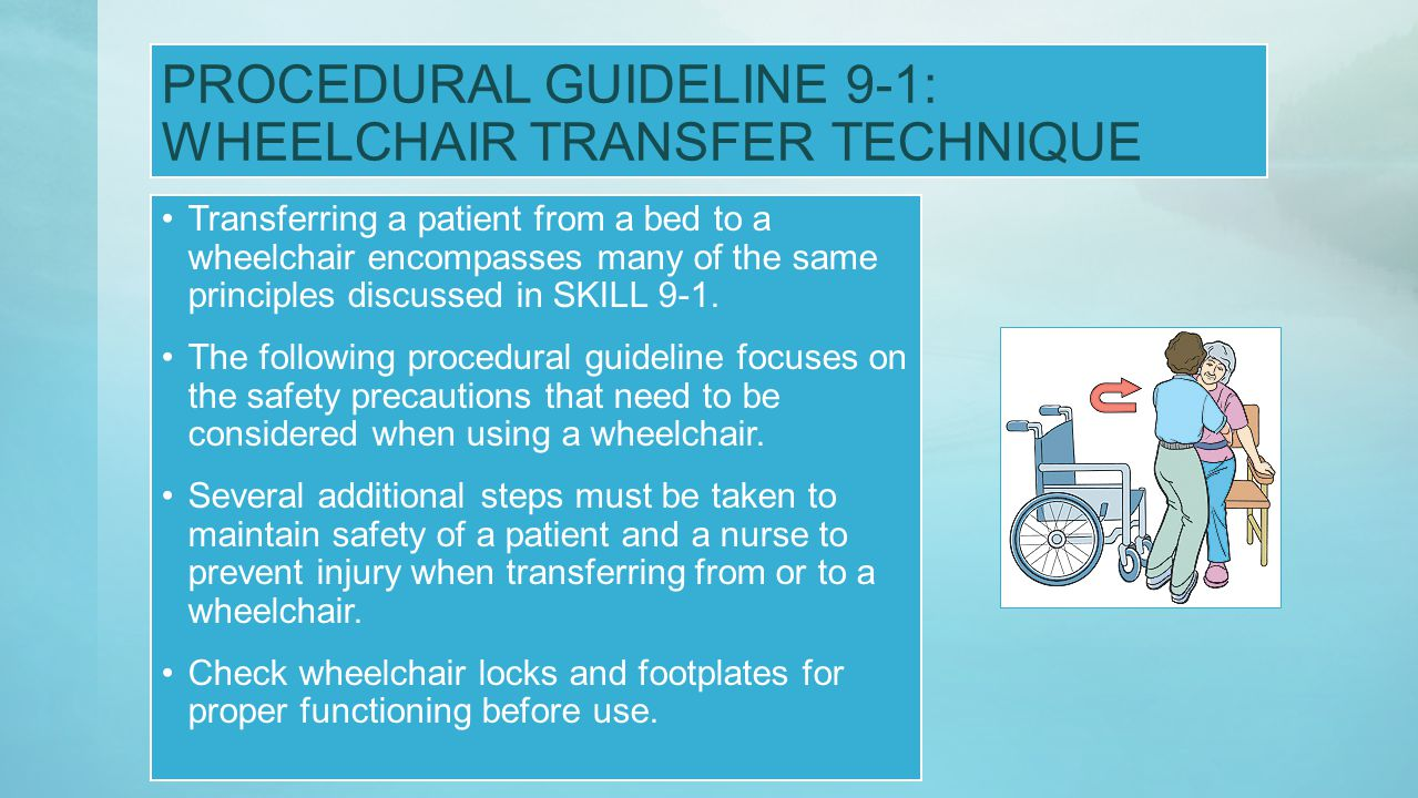 PROCEDURAL GUIDELINE 9-1: WHEELCHAIR TRANSFER TECHNIQUE