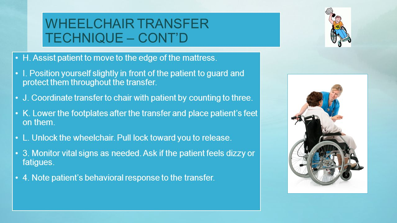 WHEELCHAIR TRANSFER TECHNIQUE – CONT'D