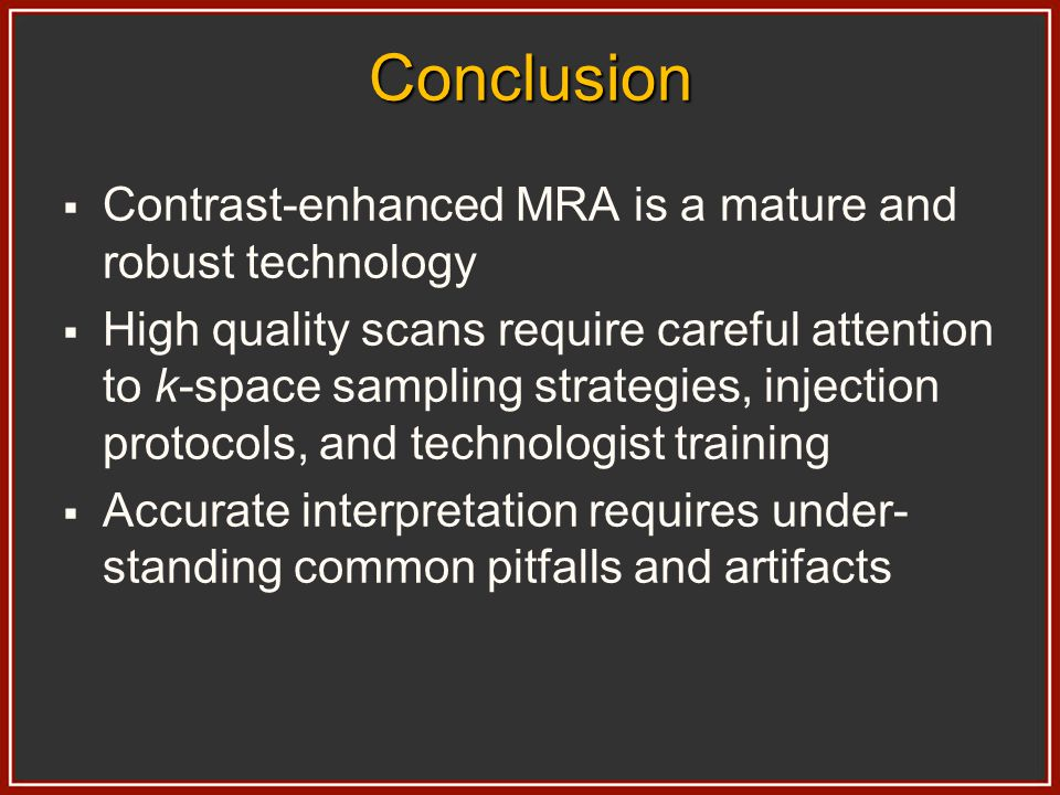 Conclusion Contrast-enhanced MRA is a mature and robust technology