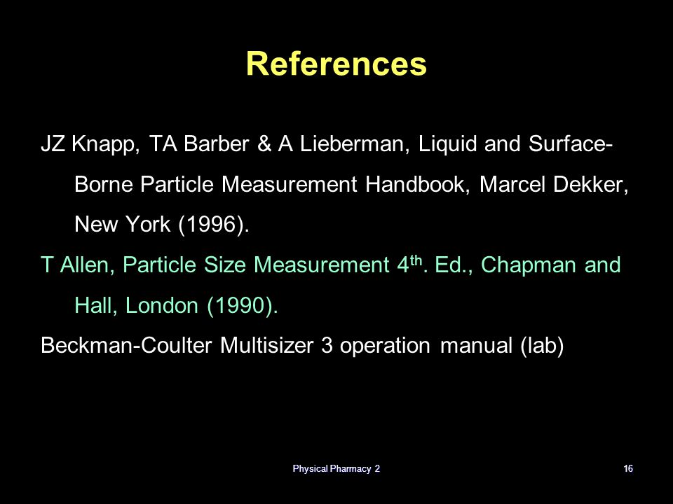 References JZ Knapp, TA Barber & A Lieberman, Liquid and Surface-Borne Particle Measurement Handbook, Marcel Dekker, New York (1996).