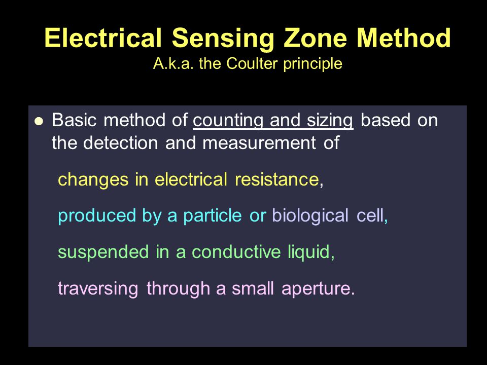 Electrical Sensing Zone Method A.k.a. the Coulter principle