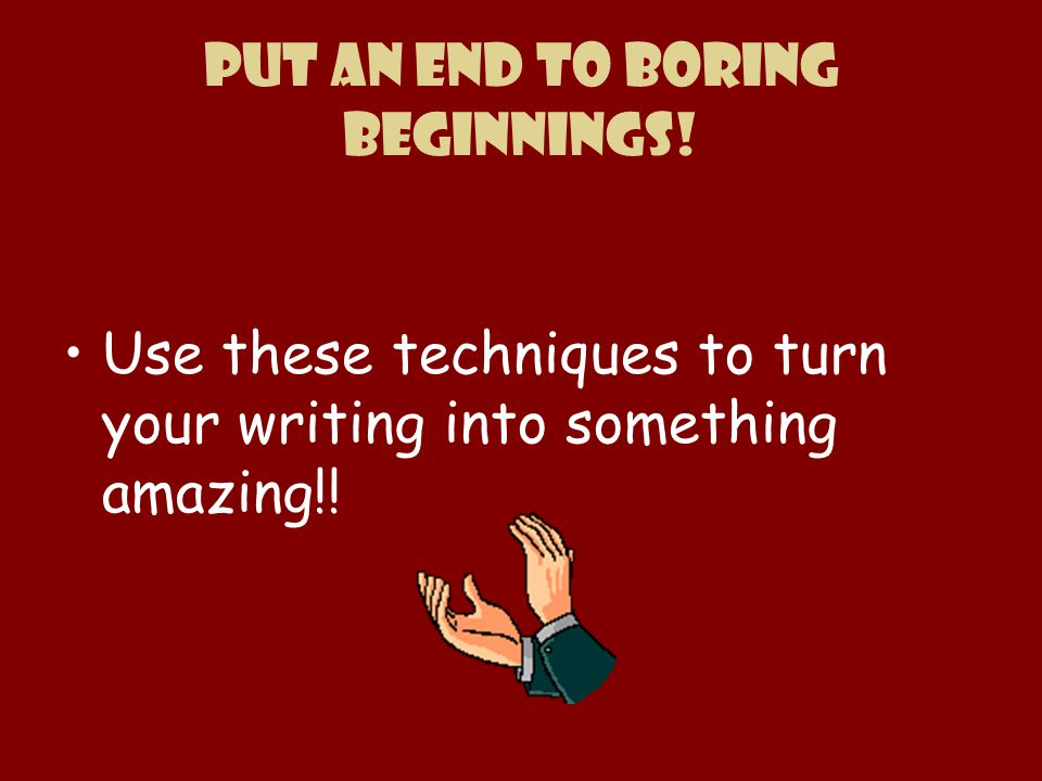 Put an end to boring beginnings!