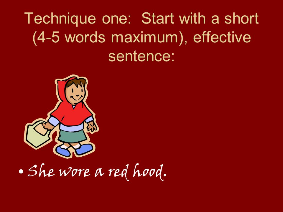 Technique one: Start with a short (4-5 words maximum), effective sentence: