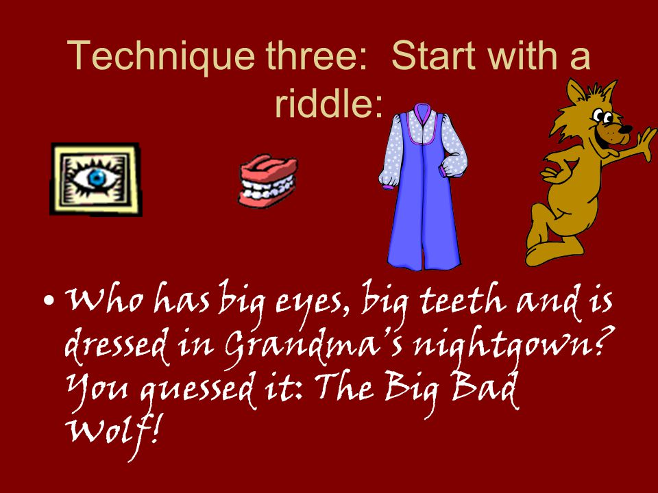 Technique three: Start with a riddle: