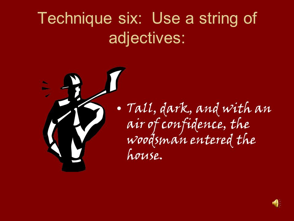 Technique six: Use a string of adjectives: