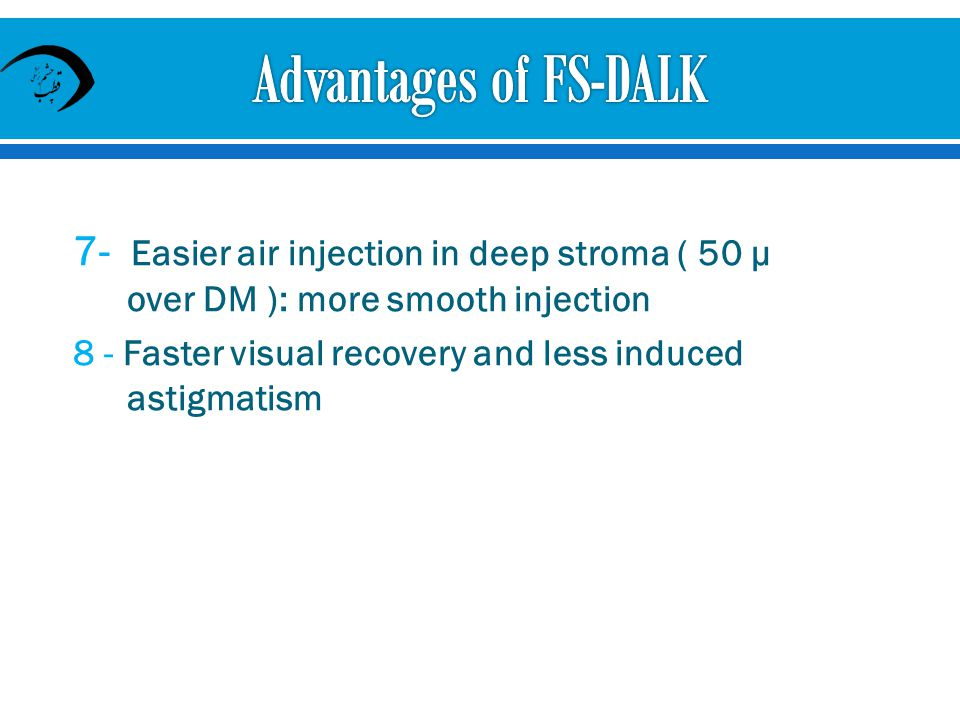 Advantages of FS-DALK 7- Easier air injection in deep stroma ( 50 µ over DM ): more smooth injection.