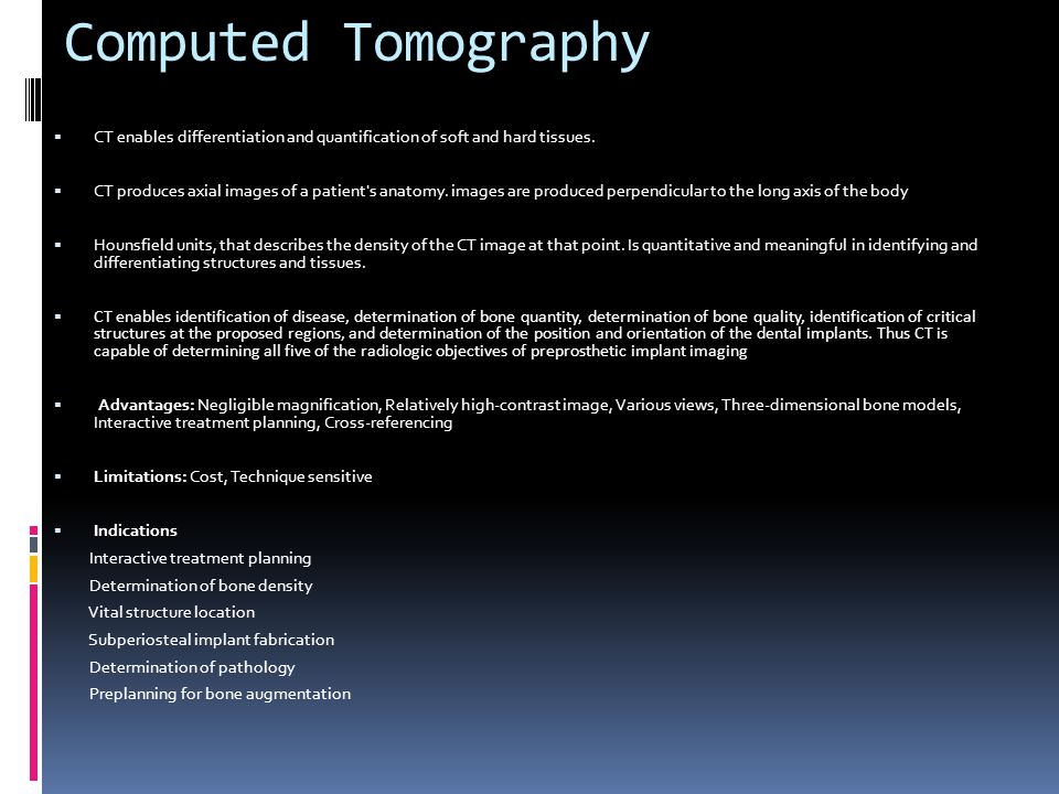 Computed Tomography CT enables differentiation and quantification of soft and hard tissues.